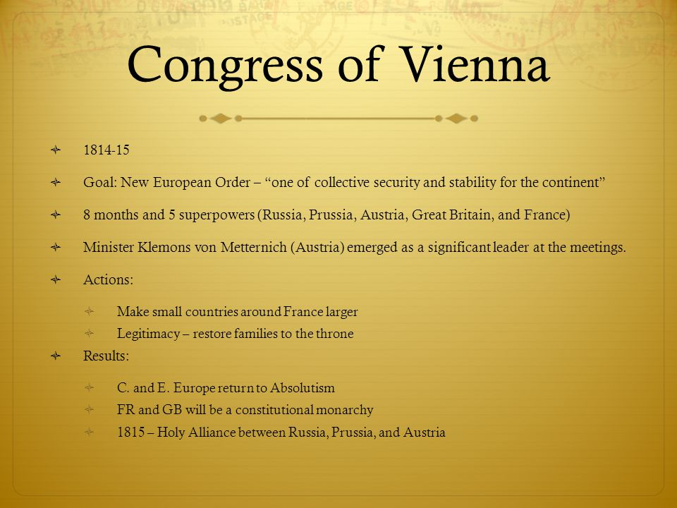 Congress of Vienna 1814-15. Goal: New European Order – one of collective security and stability for the continent