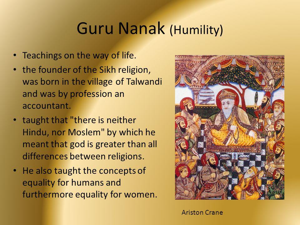 Guru Nanak (Humility) Teachings on the way of life.