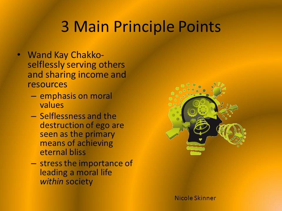 3 Main Principle Points Wand Kay Chakko- selflessly serving others and sharing income and resources.