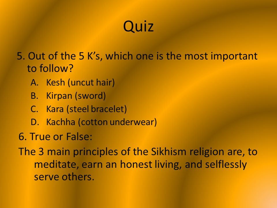 Quiz 5. Out of the 5 K's, which one is the most important to follow