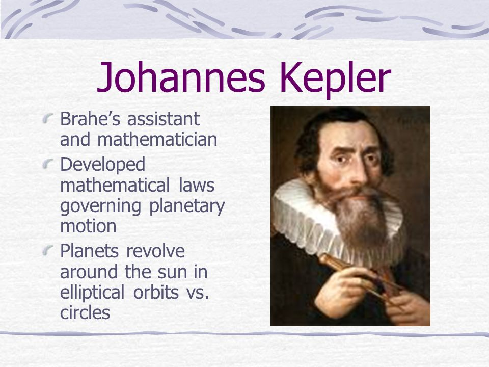 Johannes Kepler Brahe's assistant and mathematician