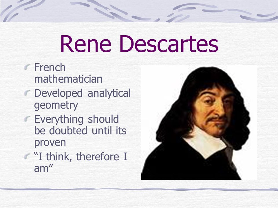 Rene Descartes French mathematician Developed analytical geometry