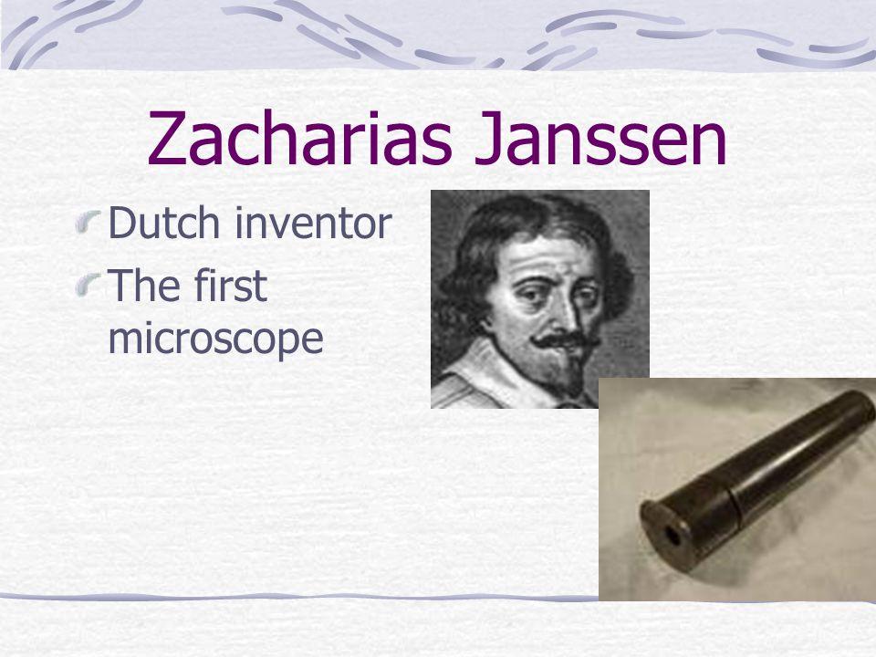 Zacharias Janssen Dutch inventor The first microscope