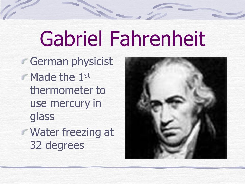 Gabriel Fahrenheit German physicist