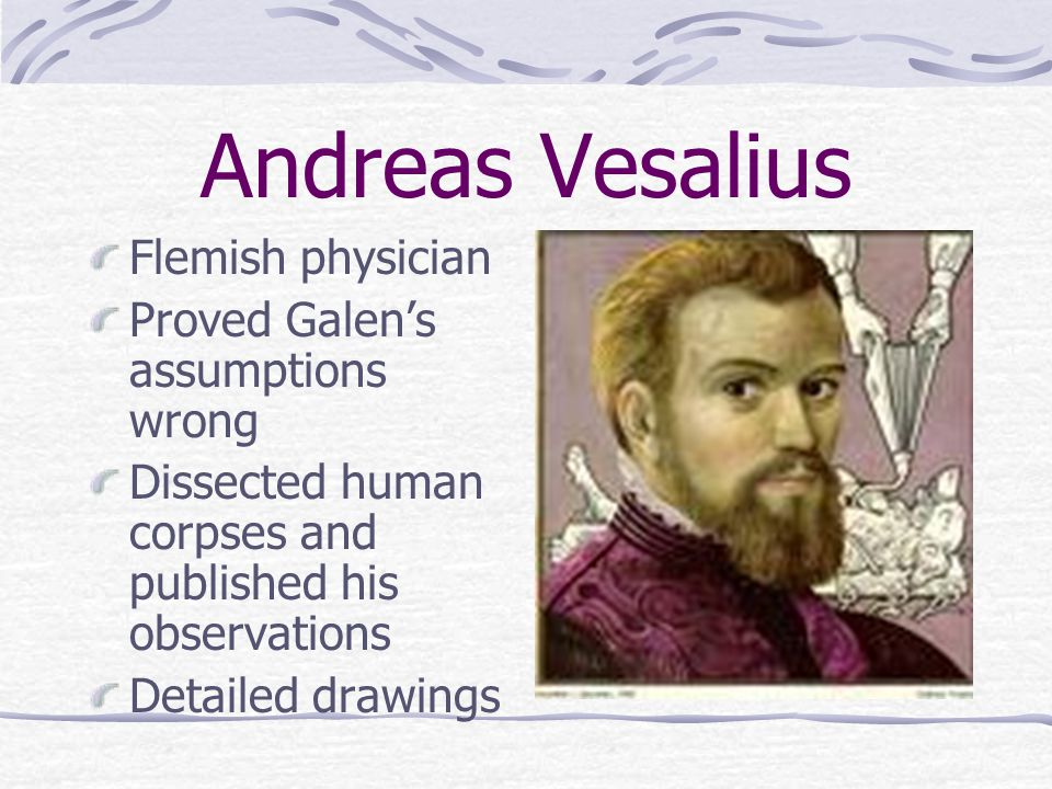 Andreas Vesalius Flemish physician Proved Galen's assumptions wrong
