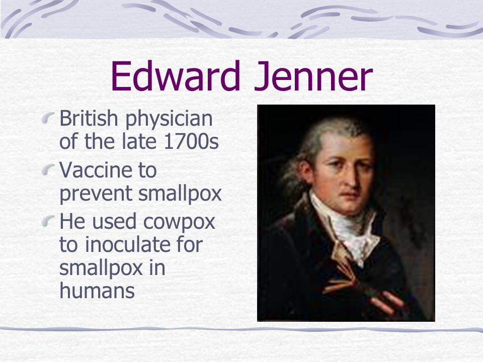 Edward Jenner British physician of the late 1700s