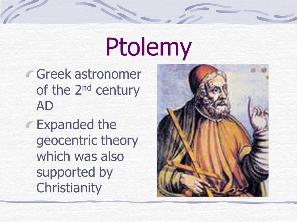 Ptolemy Greek astronomer of the 2nd century AD