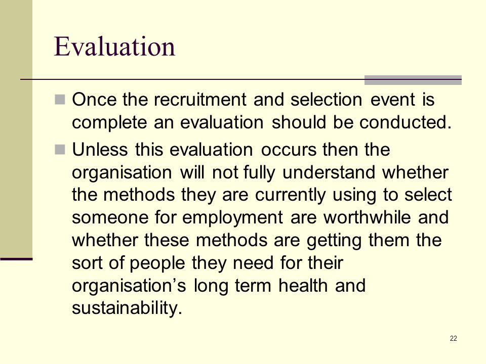 Evaluation Once the recruitment and selection event is complete an evaluation should be conducted.
