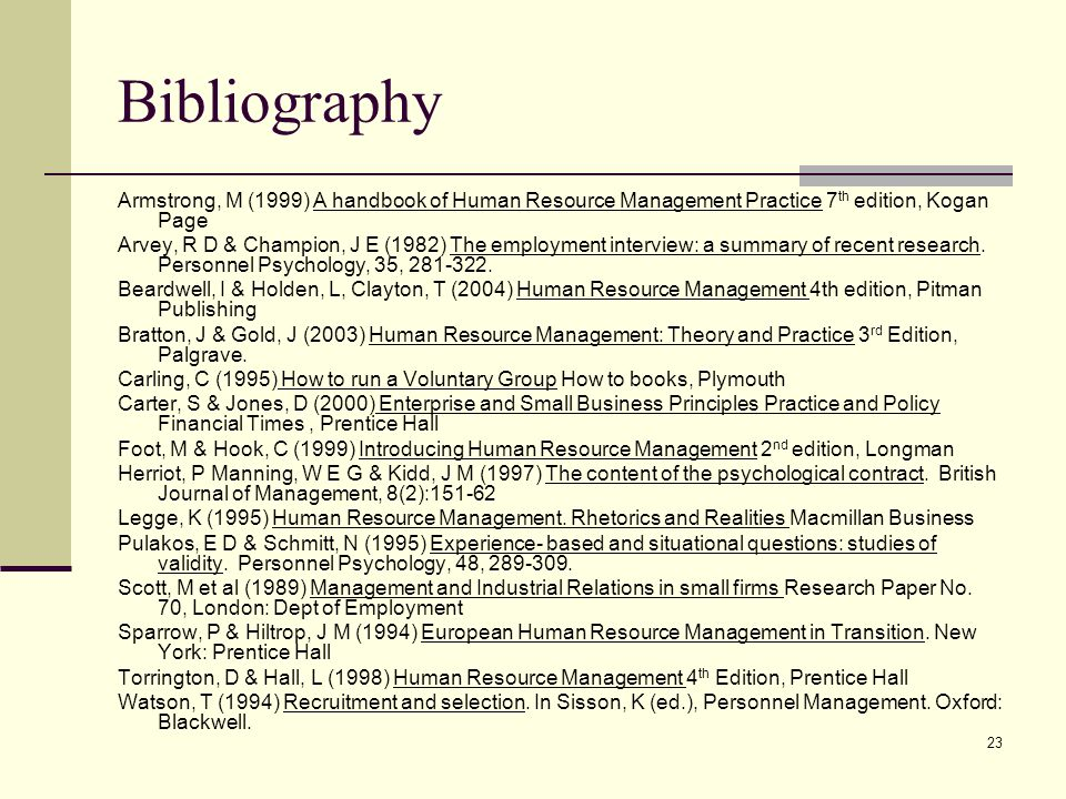 Bibliography Armstrong, M (1999) A handbook of Human Resource Management Practice 7th edition, Kogan Page.