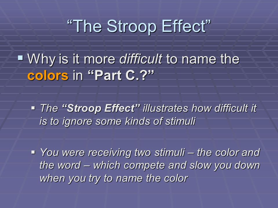 The Stroop Effect Why is it more difficult to name the colors in Part C.