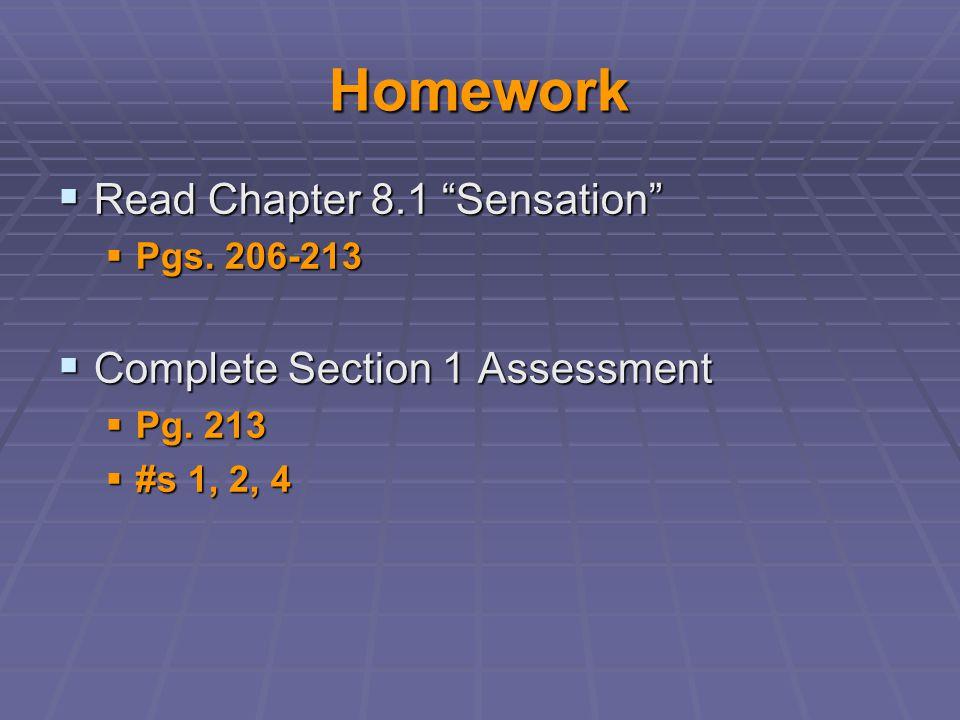 Homework Read Chapter 8.1 Sensation Complete Section 1 Assessment