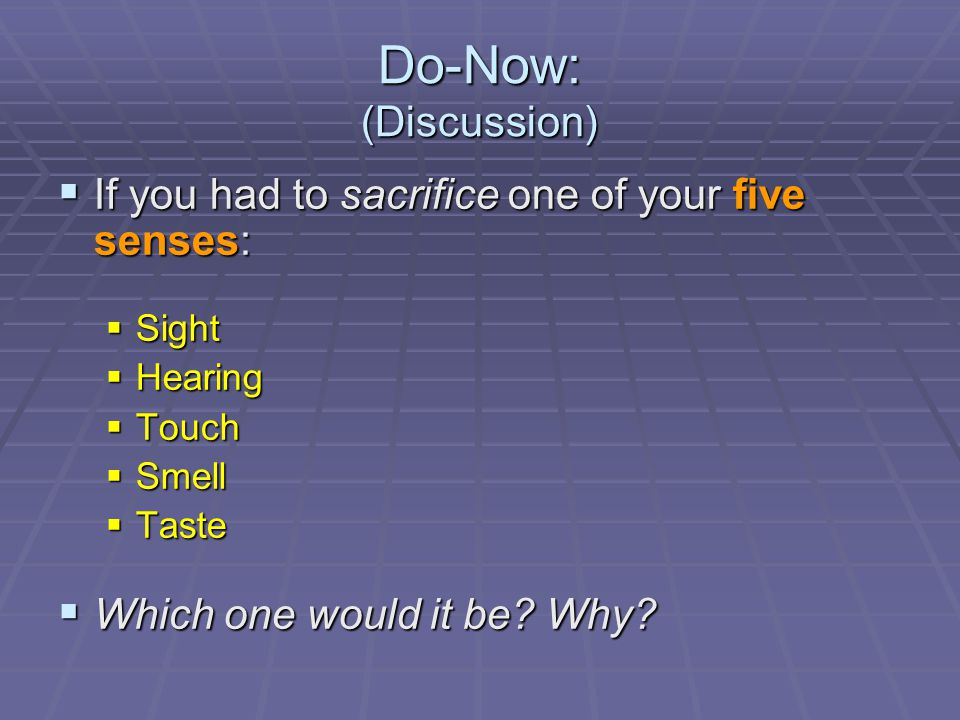 Do-Now: (Discussion) If you had to sacrifice one of your five senses: