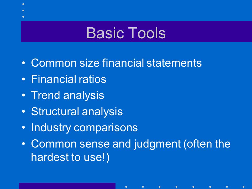 Basic Tools Common size financial statements Financial ratios