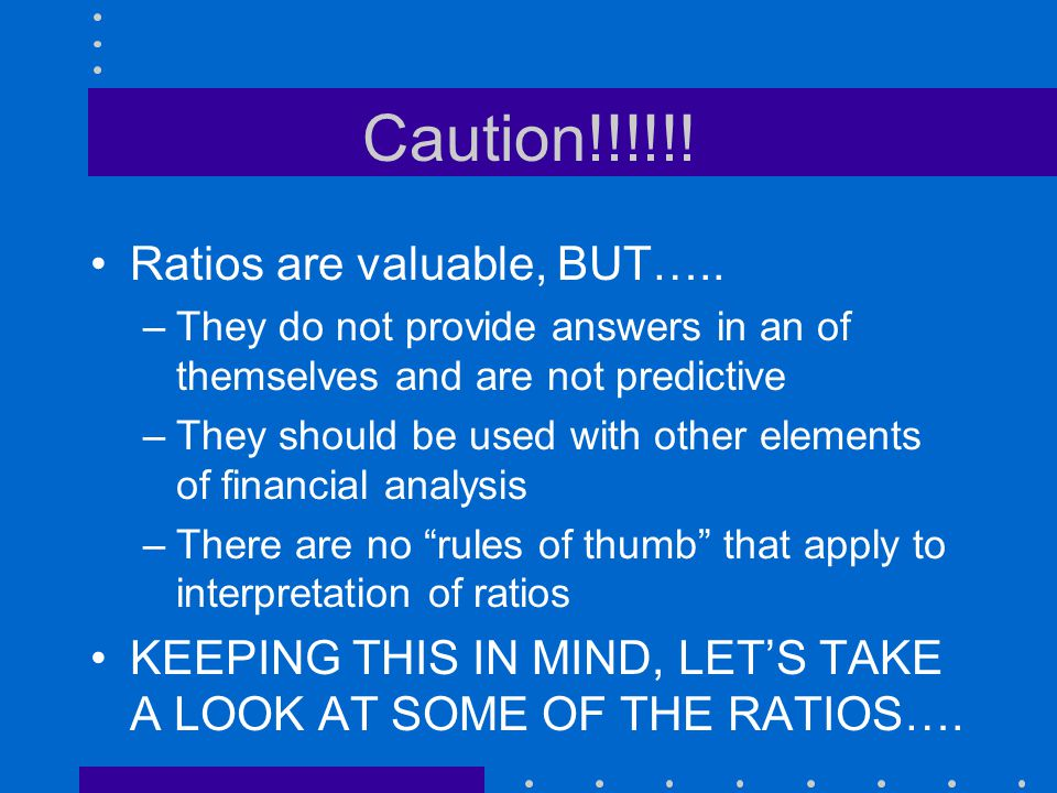 Caution!!!!!! Ratios are valuable, BUT…..