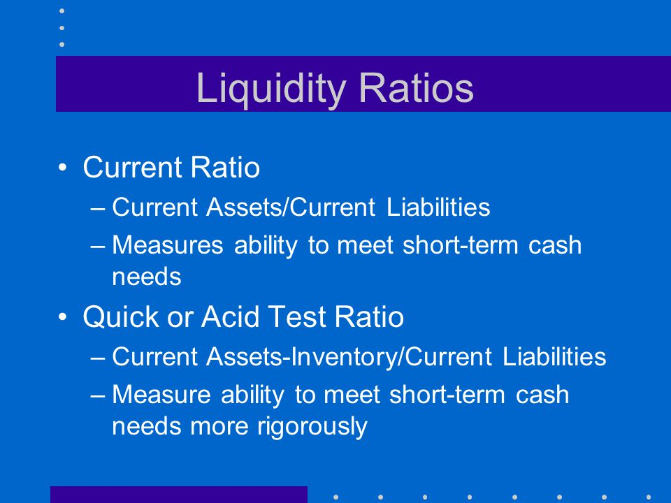 Liquidity Ratios Current Ratio Quick or Acid Test Ratio