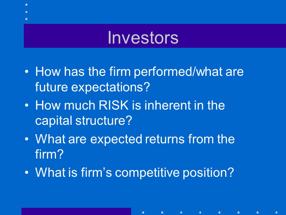 Investors How has the firm performed/what are future expectations