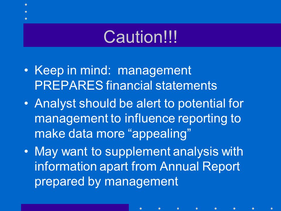 Caution!!! Keep in mind: management PREPARES financial statements