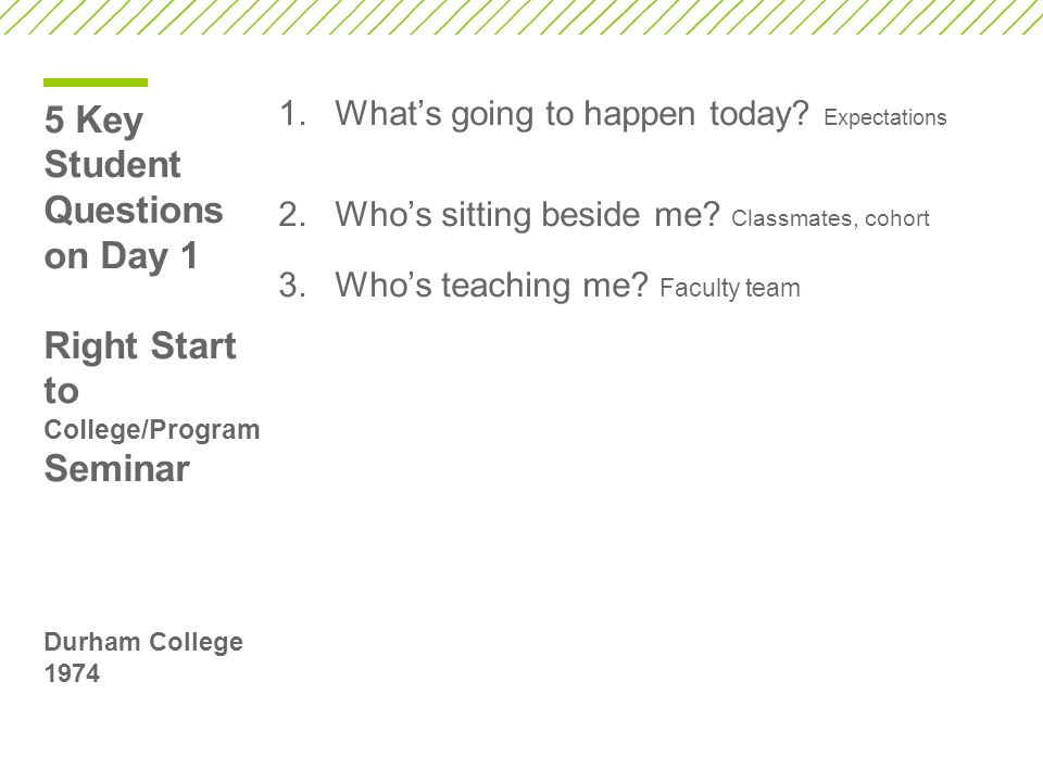 5 Key Student Questions on Day 1 Right Start to College/Program Seminar Durham College 1974