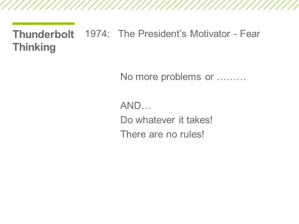 Thunderbolt Thinking 1974: The President's Motivator - Fear