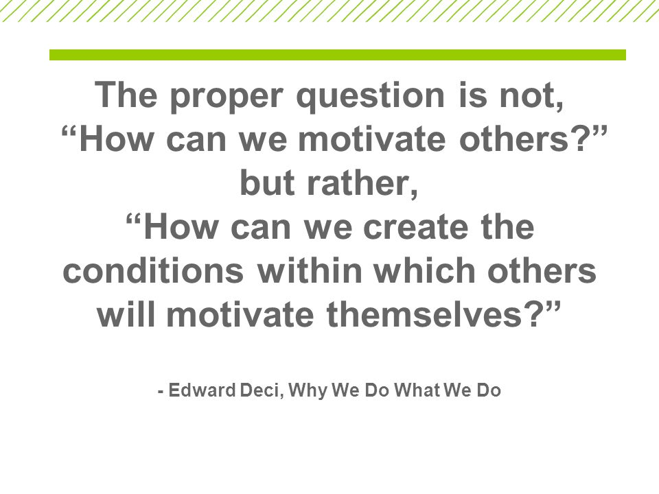 The proper question is not, How can we motivate others