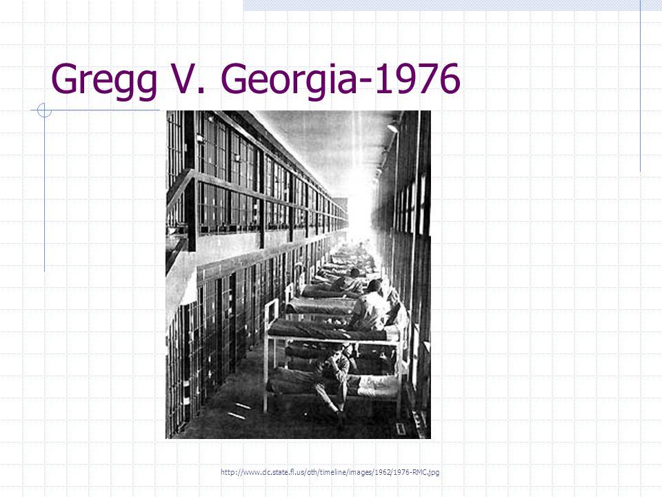 Gregg V. Georgia-1976 http://www.dc.state.fl.us/oth/timeline/images/1962/1976-RMC.jpg