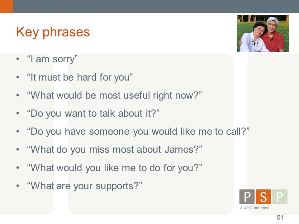 Key phrases I am sorry It must be hard for you