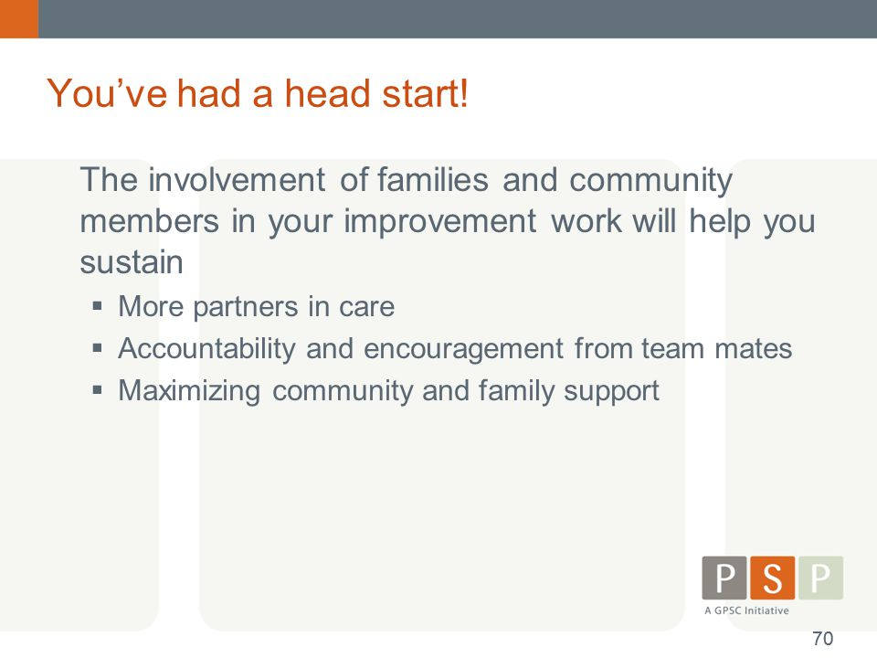 You've had a head start! The involvement of families and community members in your improvement work will help you sustain.