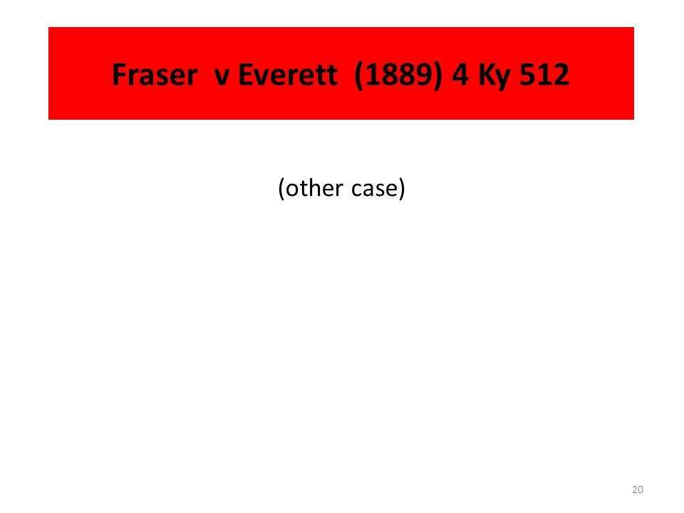 Fraser v Everett (1889) 4 Ky 512 (other case)