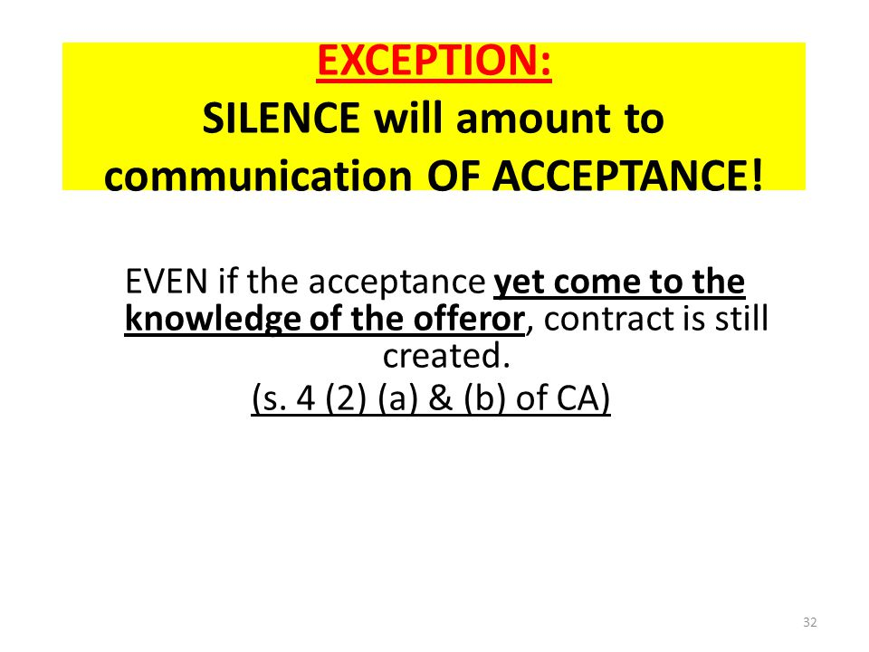 EXCEPTION: SILENCE will amount to communication OF ACCEPTANCE!