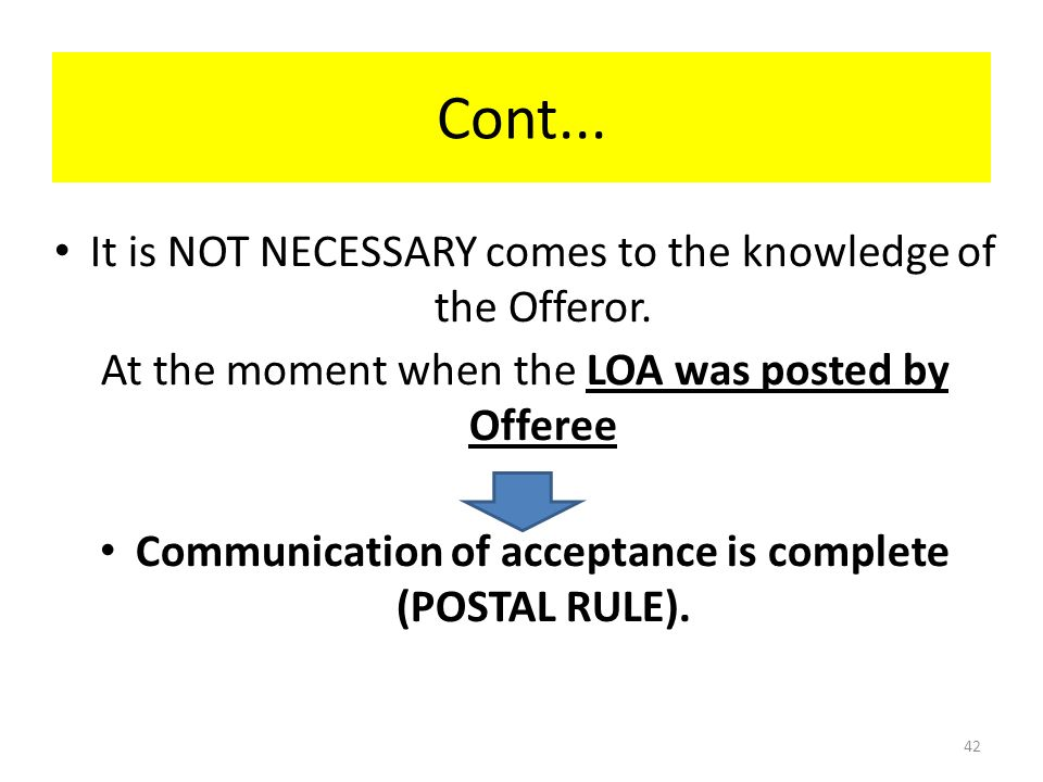 Communication of acceptance is complete (POSTAL RULE).