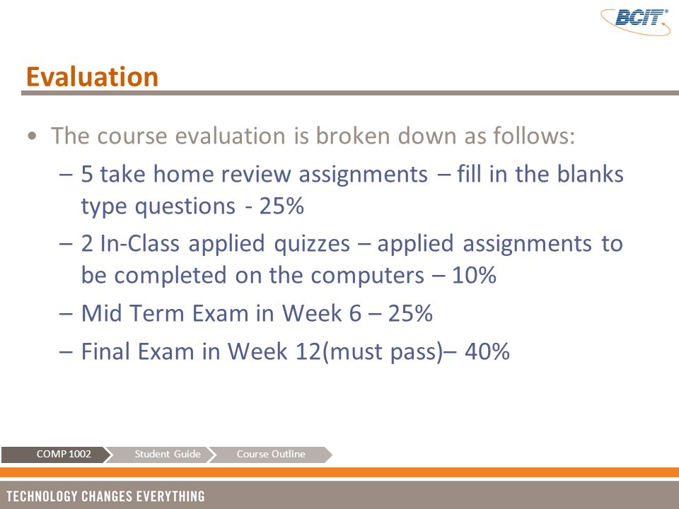 Evaluation The course evaluation is broken down as follows: