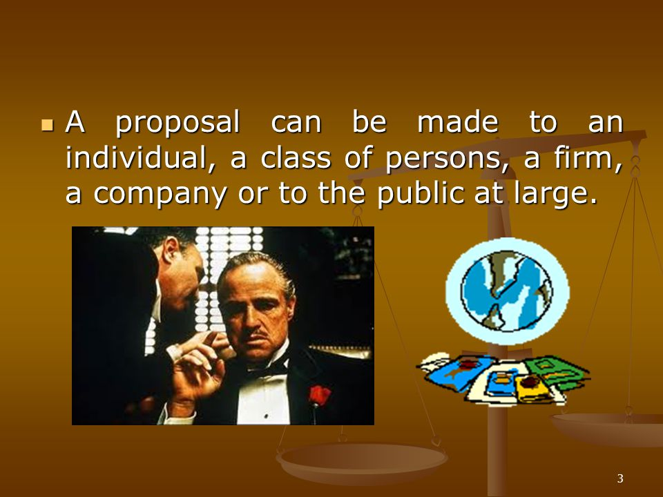 A proposal can be made to an individual, a class of persons, a firm, a company or to the public at large.