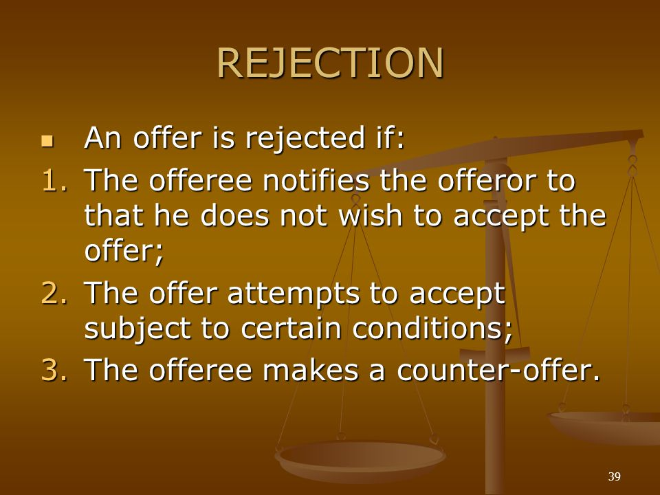 REJECTION An offer is rejected if: