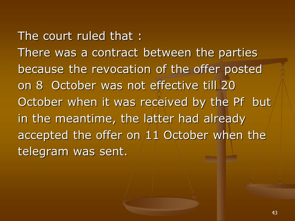 The court ruled that : There was a contract between the parties. because the revocation of the offer posted.