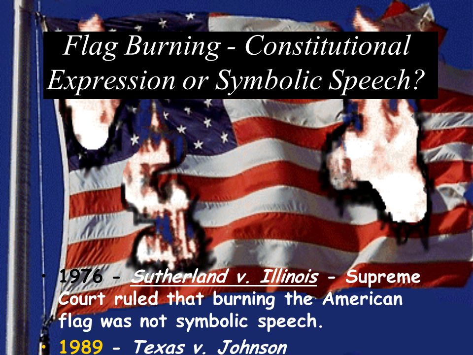 Flag Burning - Constitutional Expression or Symbolic Speech