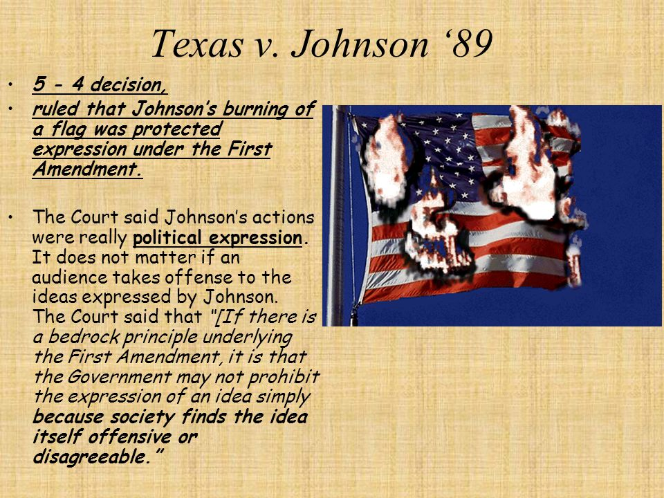Texas v. Johnson '89 5 - 4 decision,