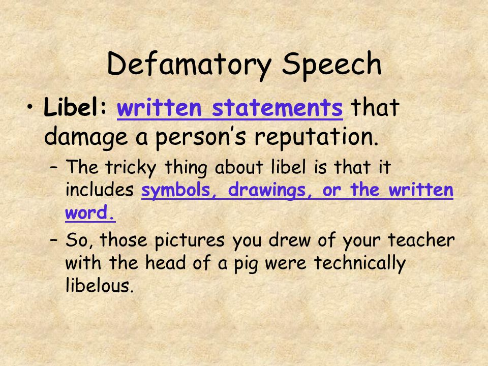 Defamatory Speech Libel: written statements that damage a person's reputation.