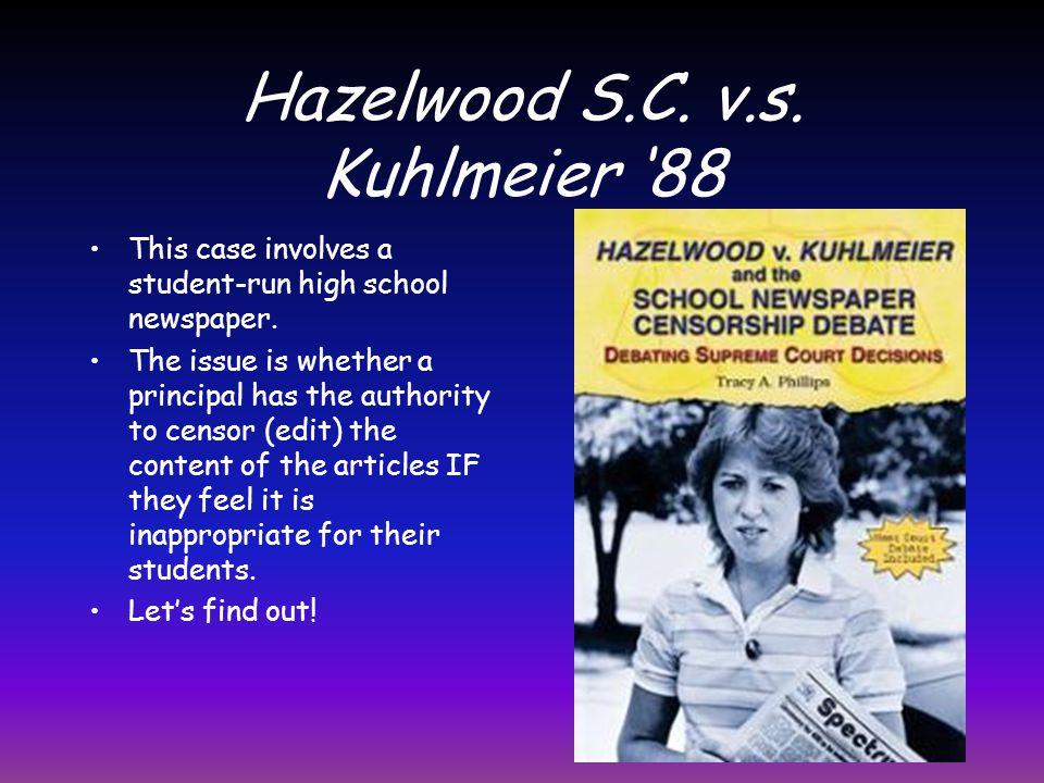 Hazelwood S.C. v.s. Kuhlmeier '88