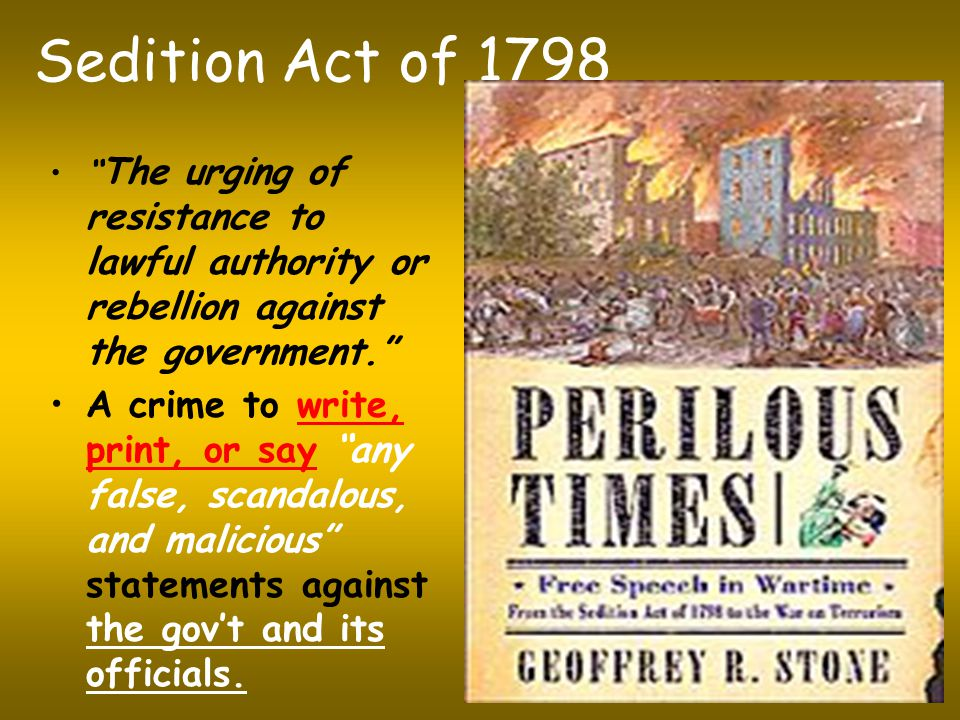 Sedition Act of 1798 The urging of resistance to lawful authority or rebellion against the government.