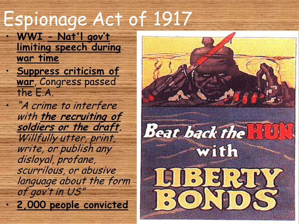 Espionage Act of 1917 WWI - Nat l gov't limiting speech during war time. Suppress criticism of war, Congress passed the E.A.