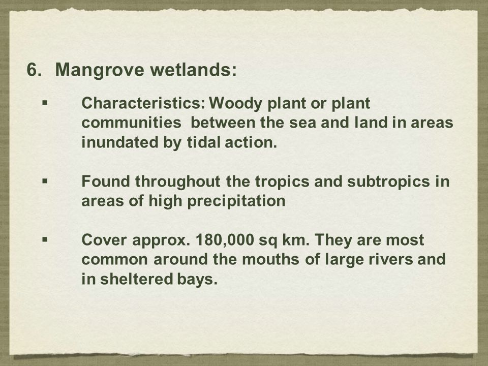 Mangrove wetlands: Characteristics: Woody plant or plant communities between the sea and land in areas inundated by tidal action.