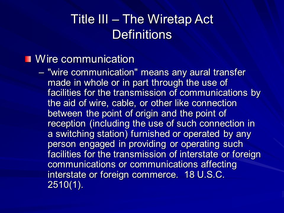 Title III – The Wiretap Act Definitions