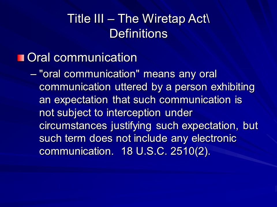 Title III – The Wiretap Act\ Definitions