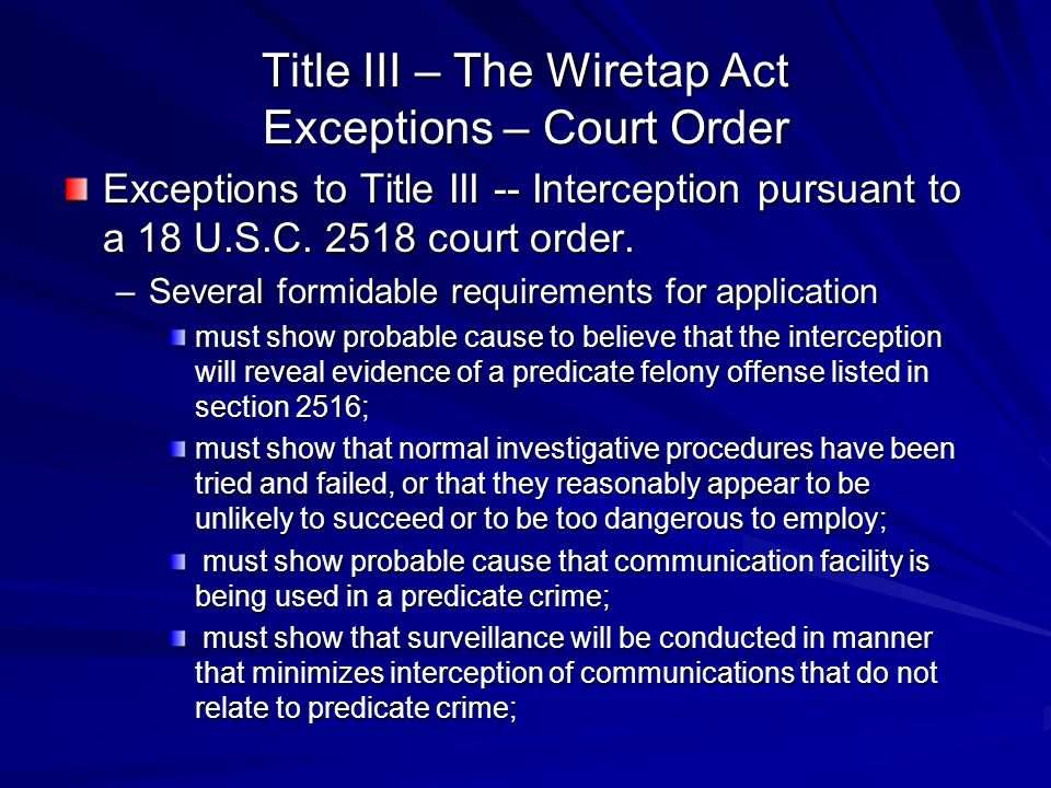 Title III – The Wiretap Act Exceptions – Court Order