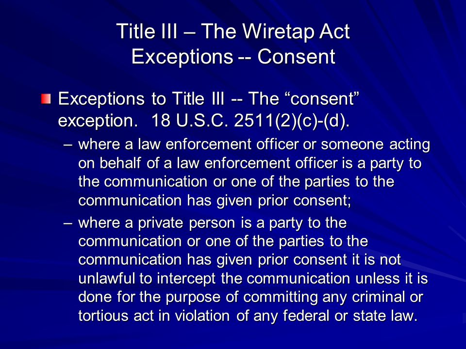 Title III – The Wiretap Act Exceptions -- Consent