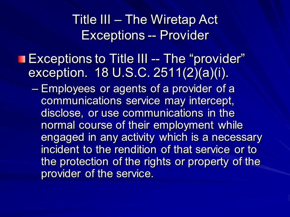 Title III – The Wiretap Act Exceptions -- Provider