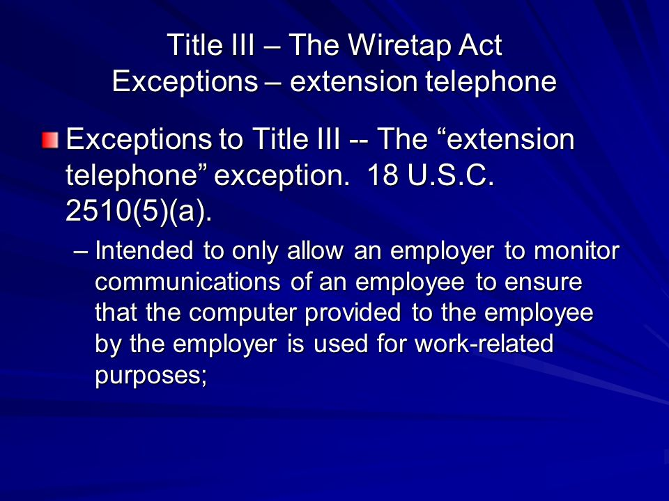 Title III – The Wiretap Act Exceptions – extension telephone