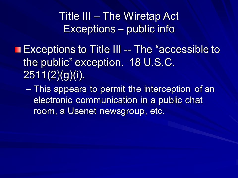 Title III – The Wiretap Act Exceptions – public info