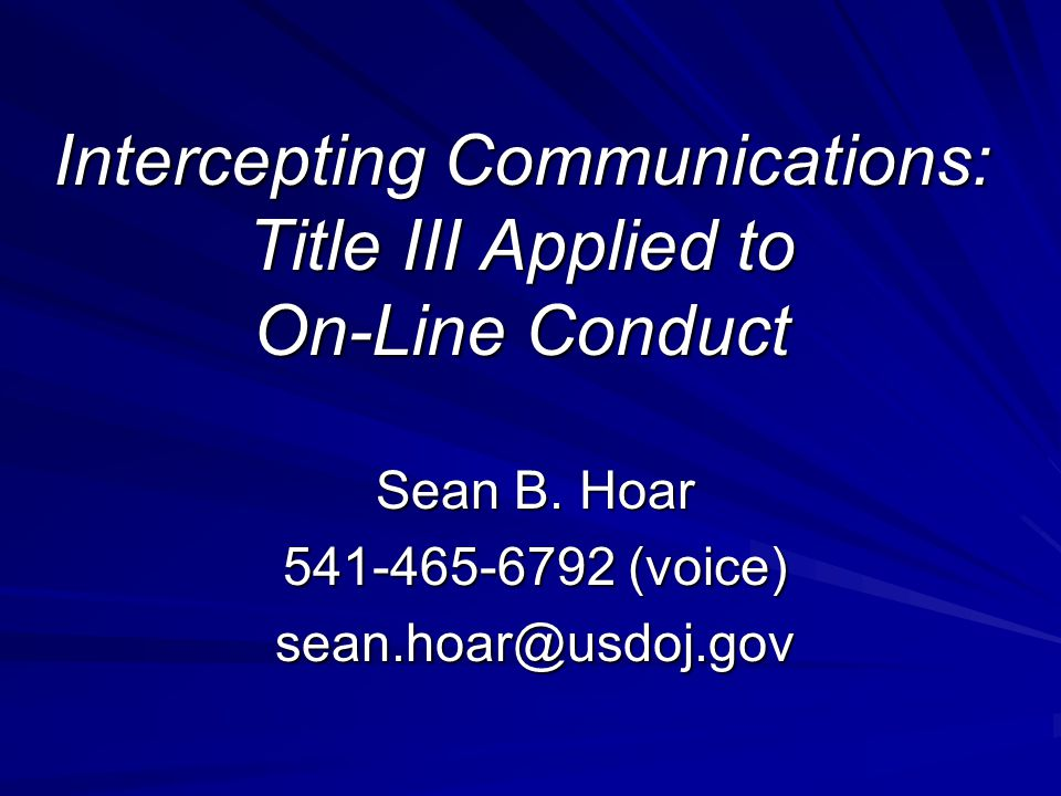 Intercepting Communications: Title III Applied to On-Line Conduct