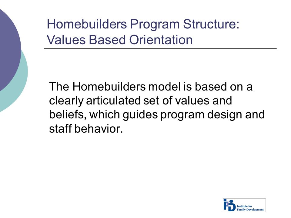 Homebuilders Program Structure: Values Based Orientation